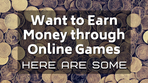 Want to Earn Money through Online Games